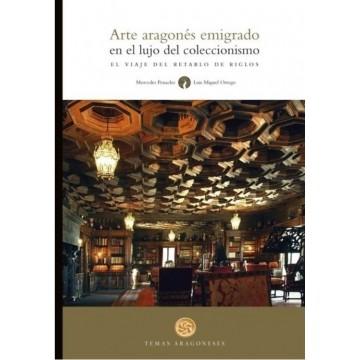 ARTE ARAGONÉS EMIGRADO EN EL LUJO DEL COLECCIONISMO. EL VIAJE DEL RETABLO DE RIGLOS